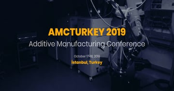 Image of 3D Printing / Additive Manufacturing Conference: Oct. 17-18, 2019 - AMCTurkey 2019