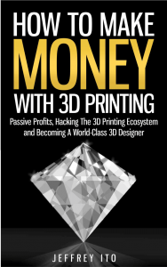 "Jeffrey Itos ""How to Make Money With 3D Printing"""
