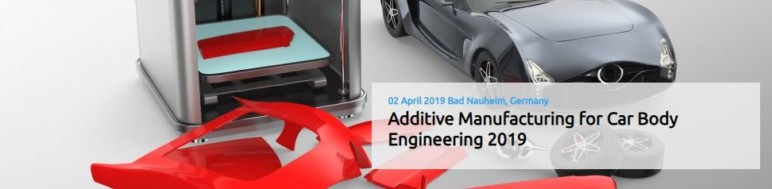 Image of Additive Manufacturing / 3D Printing Conference: April 2, 2019 - Additive Manufacturing for Car Body Engineering 2019
